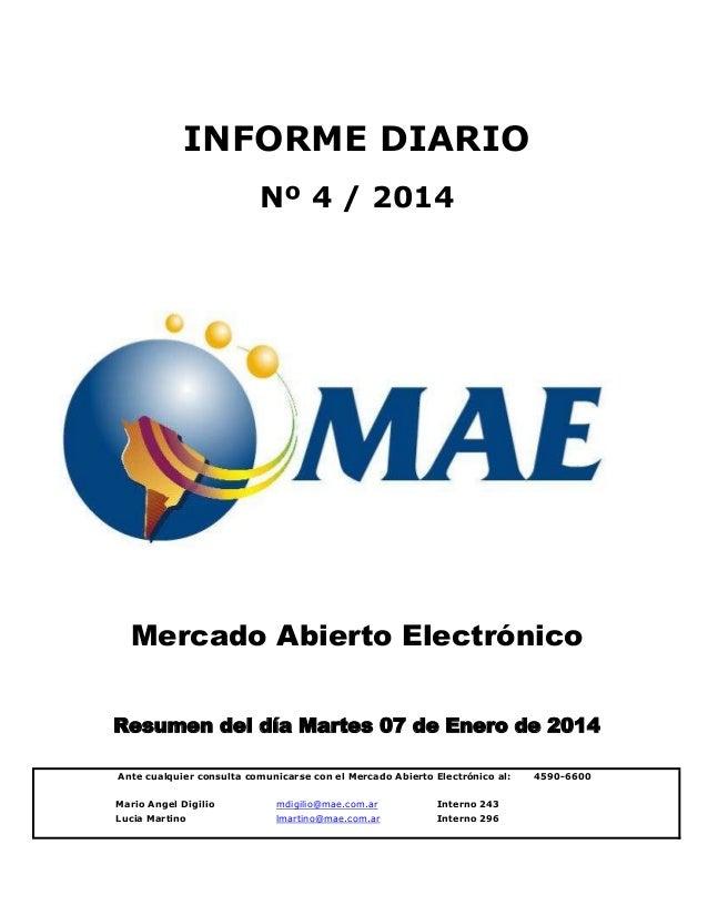 INFORME DIARIO Nº 4 / 2014  Mercado Abierto Electrónico Resumen del día Martes 07 de Enero de 2014 Ante cualquier consulta...
