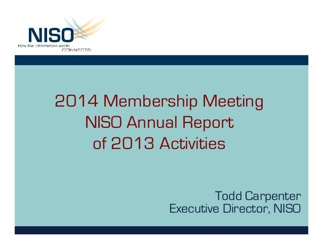 2014 Membership Meeting NISO Annual Report of 2013 Activities Todd Carpenter Executive Director, NISO