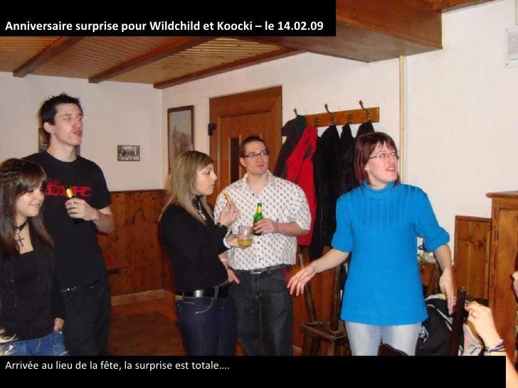Anniversaire surprise pour Wildchild et Koocki – le 14.02.09<br />Arrivée au lieu de la fête, la surprise est totale….<br />