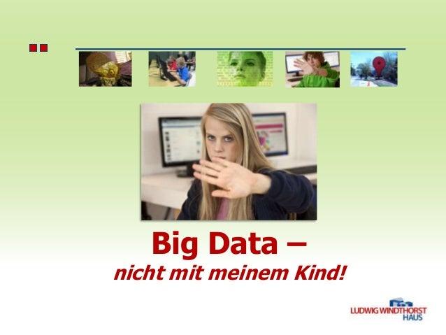 Big Data –  nicht mit meinem Kind!