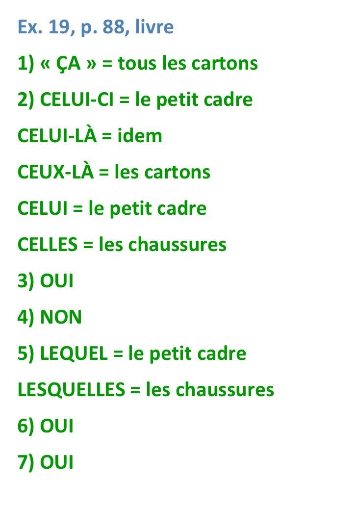 Ex. 19, p. 88, livre1) « ÇA » = tous les cartons2) CELUI-CI = le petit cadreCELUI-LÀ = idemCEUX-LÀ = les cartonsCELUI = le...