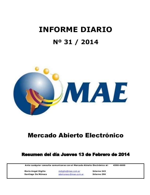 INFORME DIARIO Nº 31 / 2014  Mercado Abierto Electrónico Resumen del día Jueves 13 de Febrero de 2014 Ante cualquier consu...