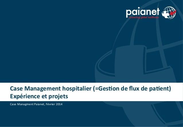 Case  Management  hospitalier  (=Ges4on  de  flux  de  pa4ent)   Expérience  et  projets   Case  Ma...