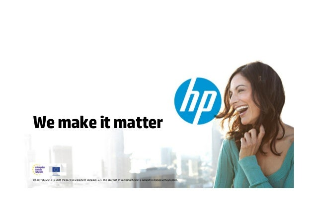 Wemakeitmatter © Copyright 2012 Hewlett-Packard Development Company, L.P. The information contained herein is subject to c...