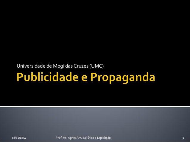 Universidade de Mogi das Cruzes (UMC) 08/04/2014 Prof. Ms. Agnes Arruda | Ética e Legislação 1