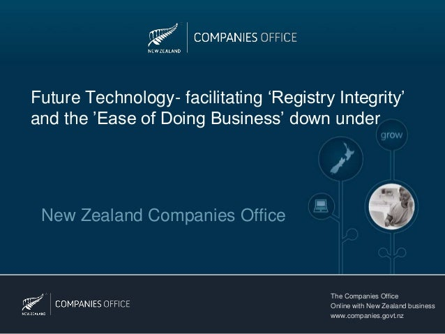 Future Technology- facilitating 'Registry Integrity'and the 'Ease of Doing Business' down under New Zealand Companies Offi...