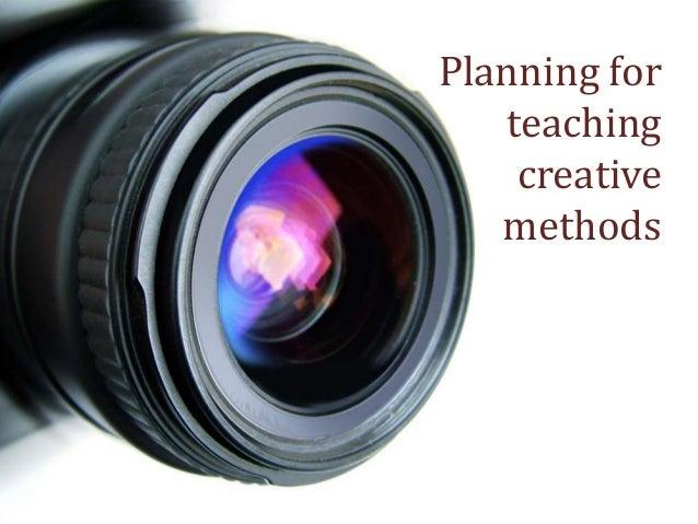 Planning for teaching creative methods