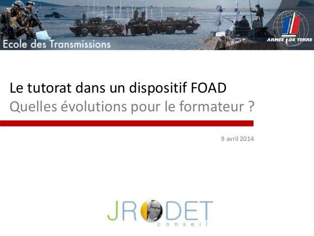 Le tutorat dans un dispositif FOAD Quelles évolutions pour le formateur ? 9 avril 2014