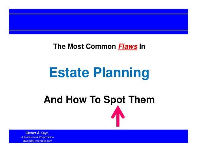 1 The Most Common Flaws In Estate Planning And How To Spot Them Givner & Kaye,  A Professional Corporation Owen@GivnerKaye...