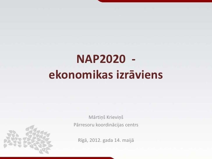 NAP2020 -ekonomikas izrāviens           Mārtiņš Krieviņš    Pārresoru koordinācijas centrs      Rīgā, 2012. gada 14. maijā