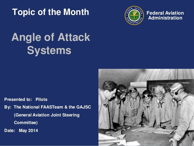 Presented to: Pilots By: The National FAASTeam & the GAJSC (General Aviation Joint Steering Committee) Date: May 2014 Fede...