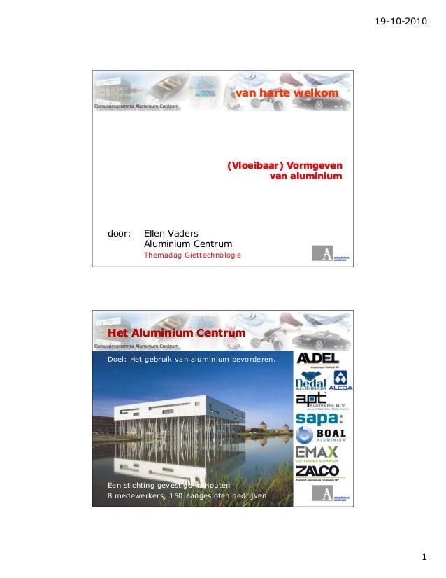 19-10-2010 1 van harte welkomvan harte welkom (Vloeibaar) Vormgeven(Vloeibaar) Vormgeven van aluminiumvan aluminium door: ...