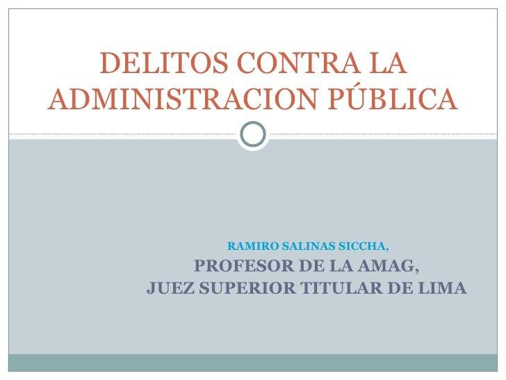 DELITOS CONTRA LAADMINISTRACION PÚBLICA            RAMIRO SALINAS SICCHA,         PROFESOR DE LA AMAG,     JUEZ SUPERIOR T...