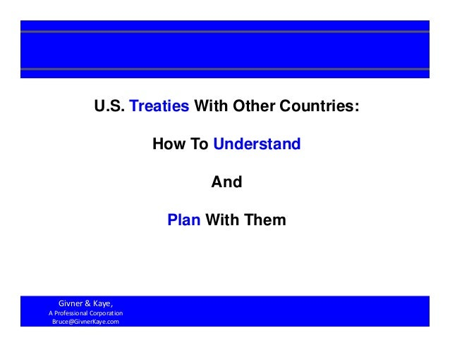 1 U.S. Treaties With Other Countries: How To Understand And Plan With Them Givner&Kaye, AProfessionalCorporation Bruc...