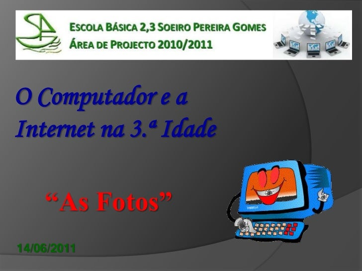 "O Computador e a <br />Internet na 3.ª Idade<br />""As Fotos""<br />14/06/2011<br />"