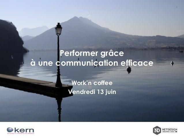 Performer grâce à une communication efficace Work'n coffee Vendredi 13 juin 1