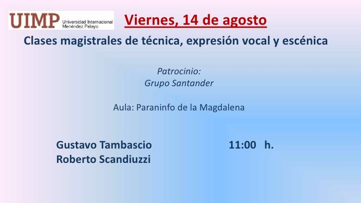Viernes, 14 de agosto<br />    Clases magistrales de técnica, expresión vocal y escénica  <br />Patrocinio: <br />Grupo S...