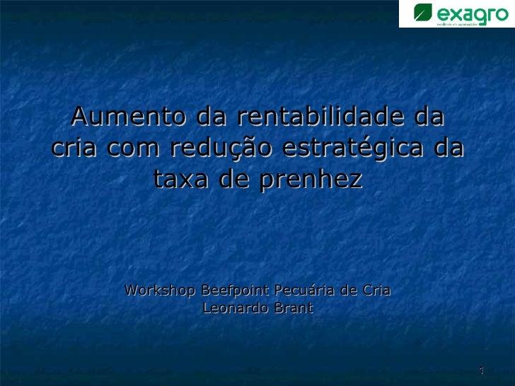 Aumento da rentabilidade da cria com redução estratégica da taxa de prenhez Workshop Beefpoint Pecuária de Cria Leonardo B...