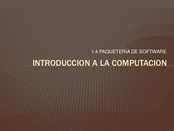 1.4 PAQUETERÍA DE SOFTWARE <br />INTRODUCCION A LA COMPUTACION<br />