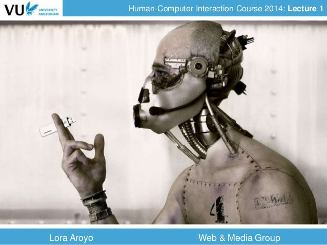 Human-Computer Interaction Course 2014: Lecture 1 Lora Aroyo Web & Media Group