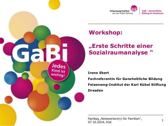 Irene Ebert  Fachreferentin für Ganzheitliche Bildung  Felsenweg-Institut der Karl Kübel Stiftung  Dresden  1  Workshop:  ...