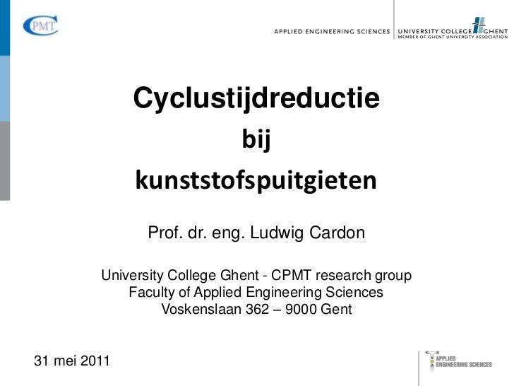 Cyclustijdreductie<br />bij<br />kunststofspuitgieten<br />Prof. dr. eng. Ludwig Cardon<br />University College Ghent - CP...