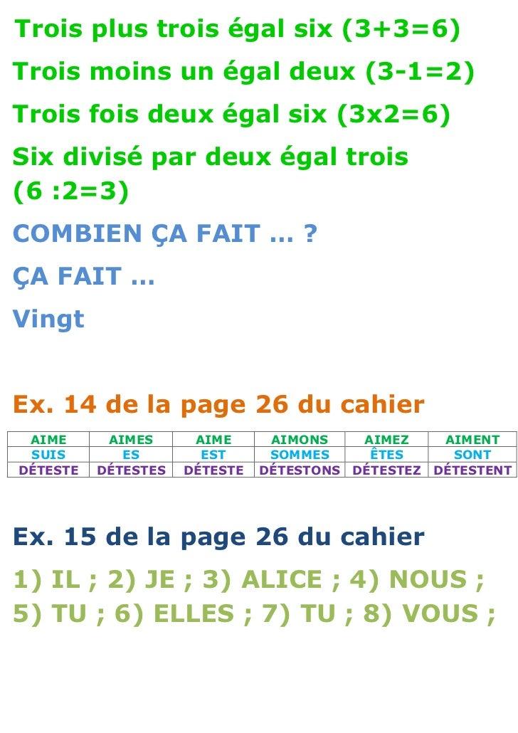 Trois plus trois égal six (3+3=6)Trois moins un égal deux (3-1=2)Trois fois deux égal six (3x2=6)Six divisé par deux égal ...