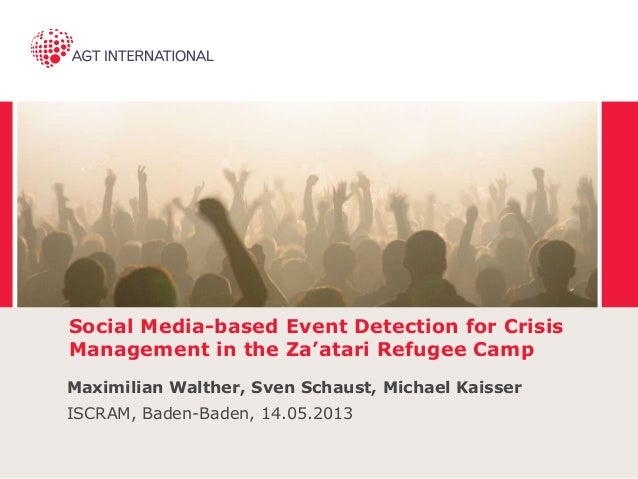 Social Media-based Event Detection for Crisis Management in the Za'atari Refugee Camp Maximilian Walther, Sven Schaust, Mi...