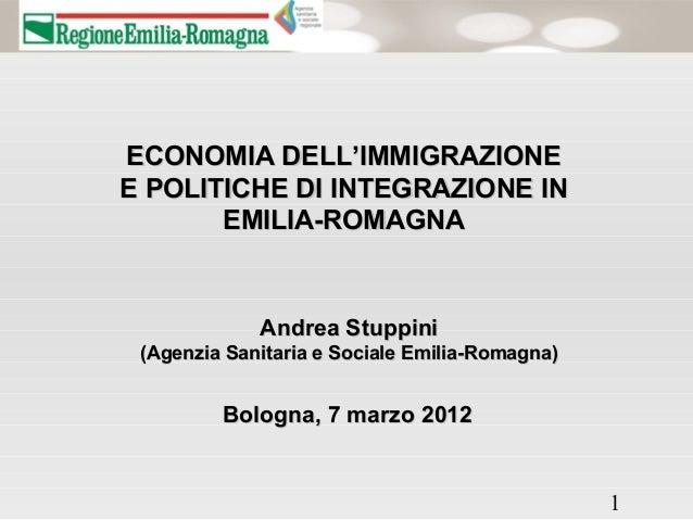 ECONOMIA DELL'IMMIGRAZIONEE POLITICHE DI INTEGRAZIONE IN       EMILIA-ROMAGNA             Andrea Stuppini (Agenzia Sanitar...