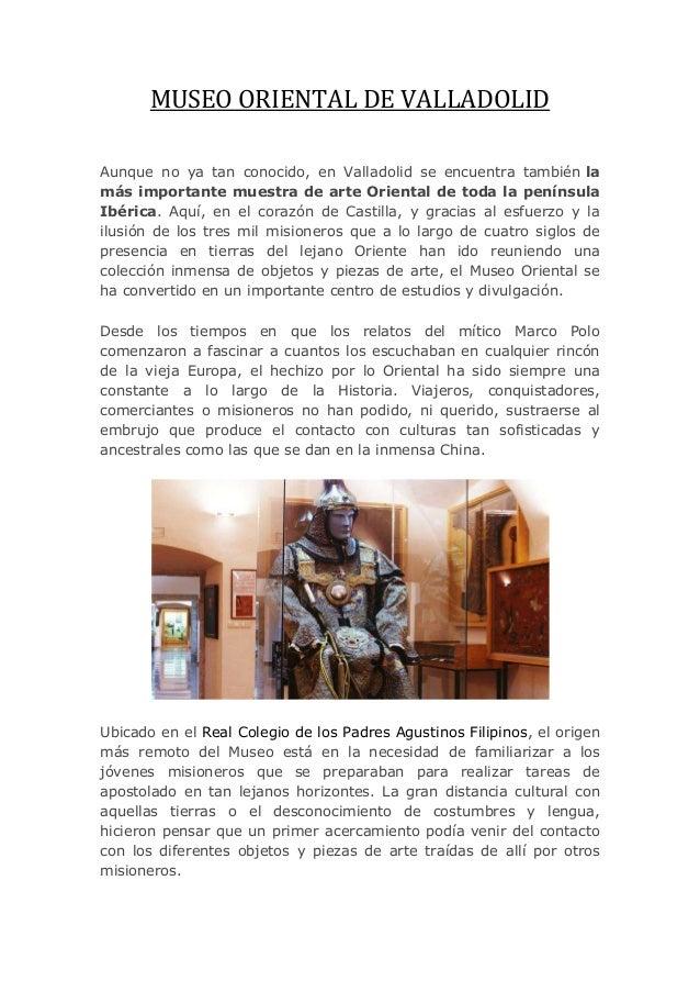 MUSEO ORIENTAL DE VALLADOLID Aunque no ya tan conocido, en Valladolid se encuentra también la más importante muestra de ar...