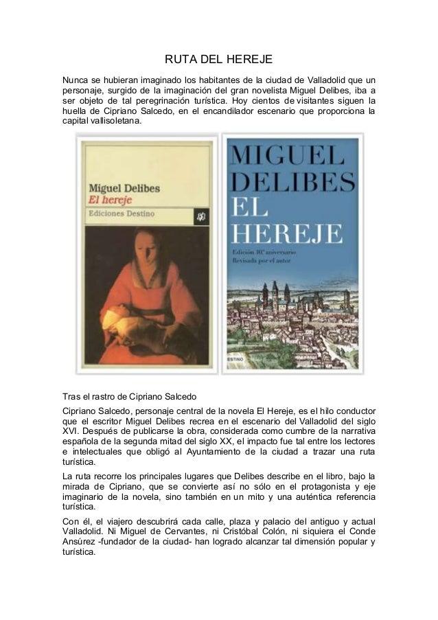 RUTA DEL HEREJE Nunca se hubieran imaginado los habitantes de la ciudad de Valladolid que un personaje, surgido de la imag...
