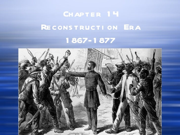 Chapter 1 4Recons tructi on Era     1 867- 1 877