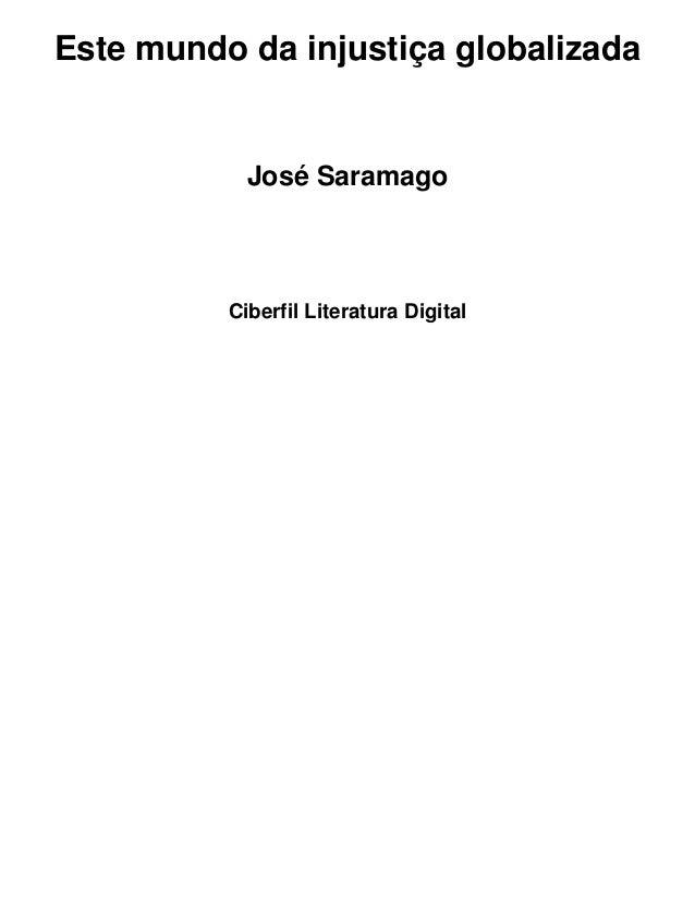 Este mundo da injustiça globalizada            José Saramago          Ciberfil Literatura Digital