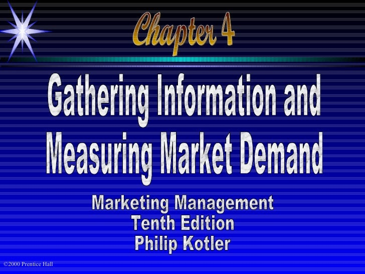 Chapter 4 Gathering Information and Measuring Market Demand Marketing Management Tenth Edition Philip Kotler