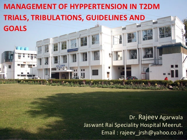 MANAGEMENT OF HYPPERTENSION IN T2DM TRIALS, TRIBULATIONS, GUIDELINES AND GOALS Dr.Dr. RajeevRajeev AgarwalaAgarwala Jaswan...