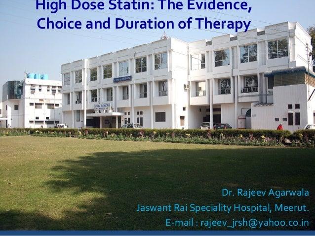 Dr. Rajeev Agarwala Jaswant Rai Speciality Hospital, Meerut. E-mail : rajeev_jrsh@yahoo.co.in High Dose Statin: The Eviden...