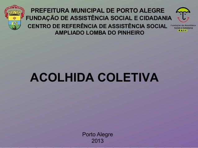 CENTRO DE REFERÊNCIA DE ASSISTÊNCIA SOCIAL AMPLIADO LOMBA DO PINHEIRO PREFEITURA MUNICIPAL DE PORTO ALEGRE ACOLHIDA COLETI...