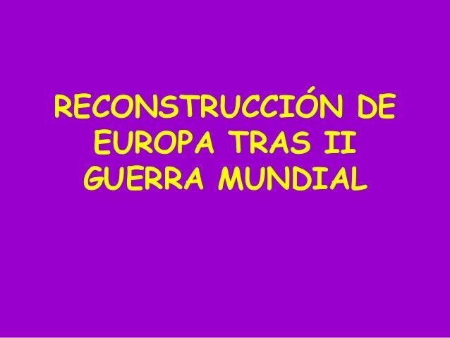 RECONSTRUCCIÓN DE EUROPA TRAS II GUERRA MUNDIAL