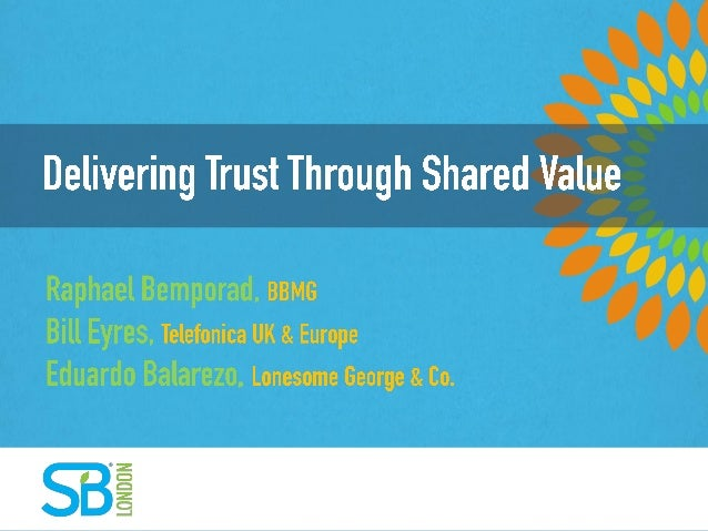 DELIVERING TRUST THROUGH SHARED VALUE  Sustainable Brands London  19.11.13