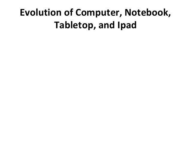 Evolution of Computer, Notebook, Tabletop, and Ipad