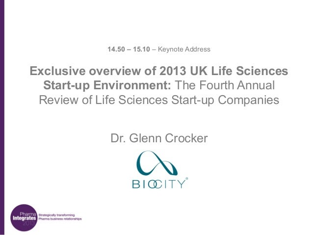 14.50 – 15.10 – Keynote Address  Exclusive overview of 2013 UK Life Sciences Start-up Environment: The Fourth Annual Revie...