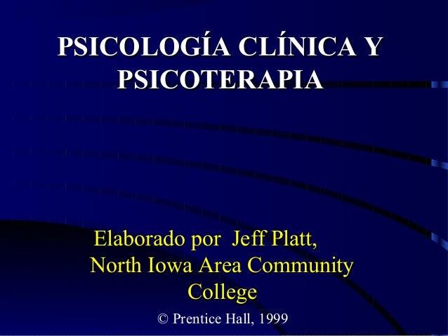 PSICOLOGÍA CLÍNICA Y PSICOTERAPIA  Elaborado por Jeff Platt, North Iowa Area Community College © Prentice Hall, 1999