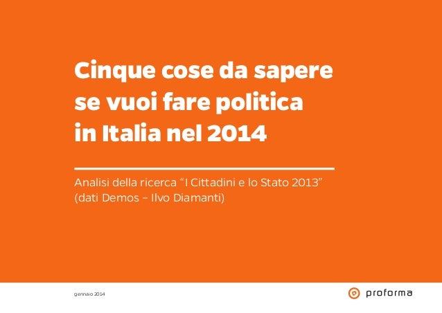 """Cinque cose da sapere se vuoi fare politica in Italia nel 2014 Analisi della ricerca """"I Cittadini e lo Stato 2013"""" (dati D..."""