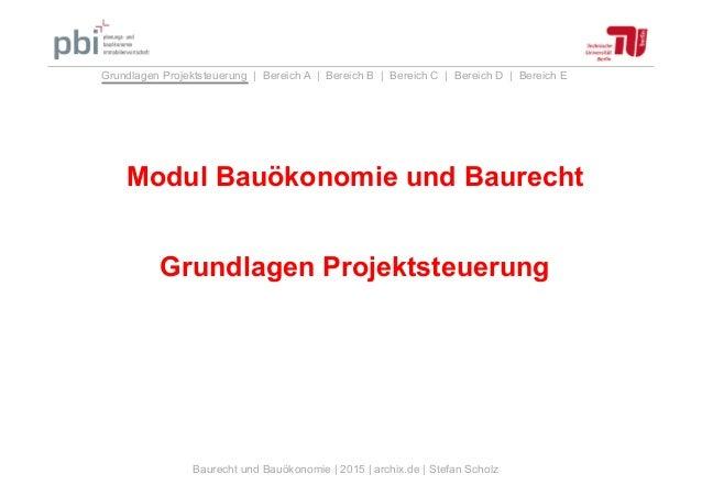 Baurecht und Bauökonomie | 2015 | archix.de | Stefan Scholz Grundlagen Projektsteuerung | Bereich A | Bereich B | Bereich ...