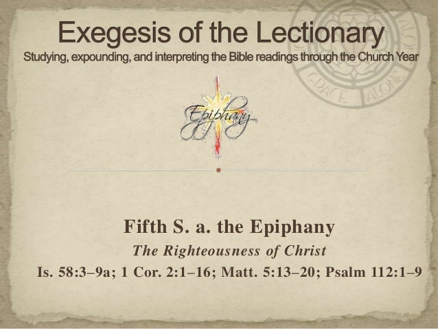 Fifth S. a. the Epiphany The Righteousness of Christ Is. 58:3–9a; 1 Cor. 2:1–16; Matt. 5:13–20; Psalm 112:1–9