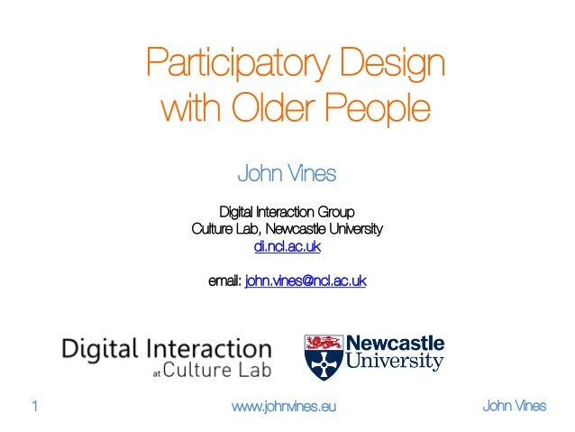 Participatory Design  with Older People John Vines  Digital Interaction Group Culture Lab, Newcastle University di.ncl.ac....