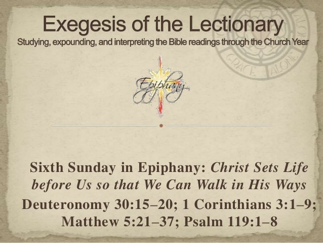 Sixth Sunday in Epiphany: Christ Sets Life before Us so that We Can Walk in His Ways Deuteronomy 30:15–20; 1 Corinthians 3...