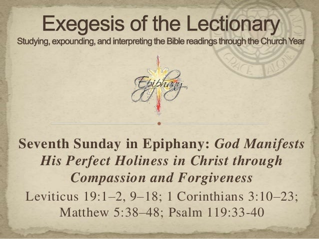 Seventh Sunday in Epiphany: God Manifests His Perfect Holiness in Christ through Compassion and Forgiveness Leviticus 19:1...