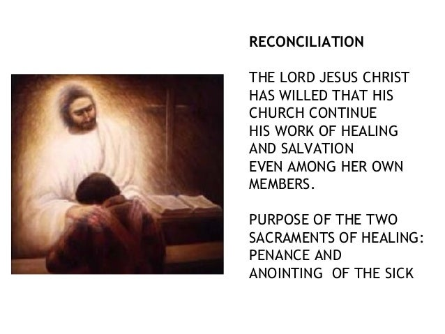 RECONCILIATION THE LORD JESUS CHRIST HAS WILLED THAT HIS CHURCH CONTINUE HIS WORK OF HEALING AND SALVATION EVEN AMONG HER ...