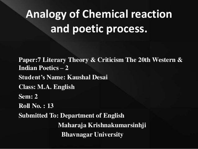 Analogy of Chemical reaction and poetic process. Paper:7 Literary Theory & Criticism The 20th Western & Indian Poetics – 2...